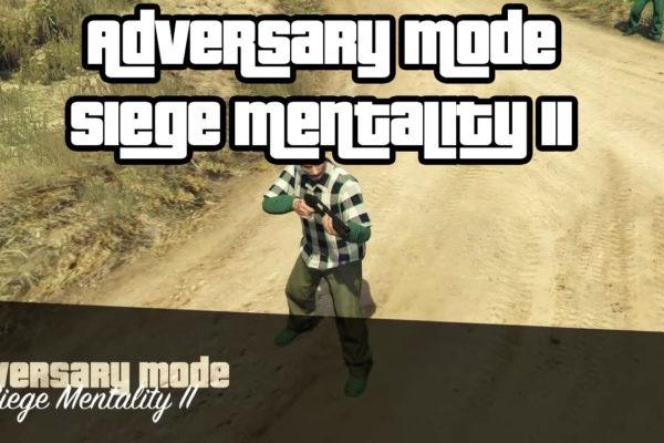 Adversary Mode Siege Mentality II