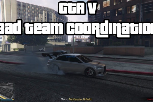 GTA 5 Bad Team Coordination