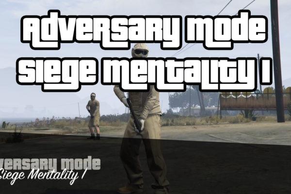 adversary mode - siege mentality I