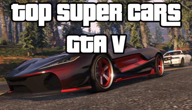 GTA V Fastest Super Cars for Racing to WIn