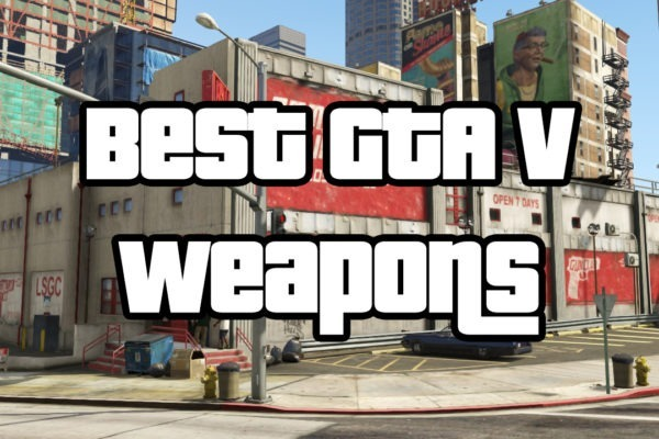 Best GTA V Weapons For Deathmatches and More