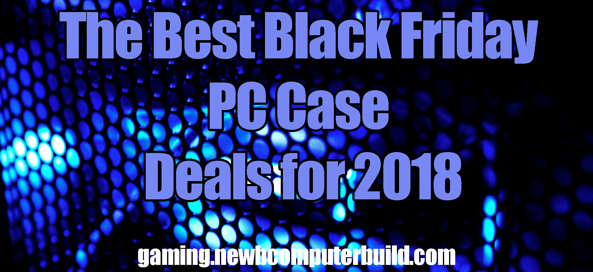 The Best Black Friday Gaming PC Case Deals for 2018