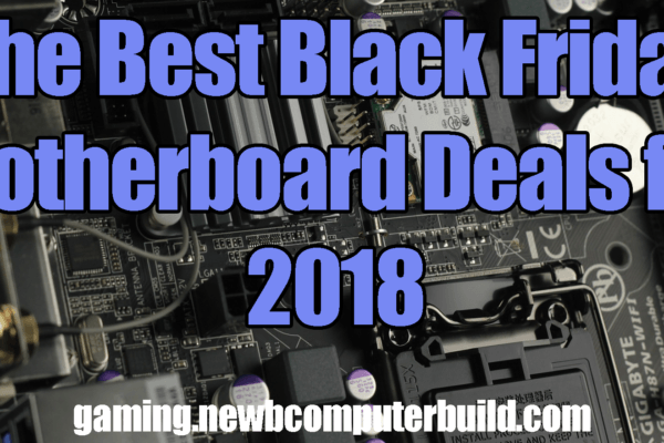 The Best Black Friday Gaming PC Motherboard Deals for 2018