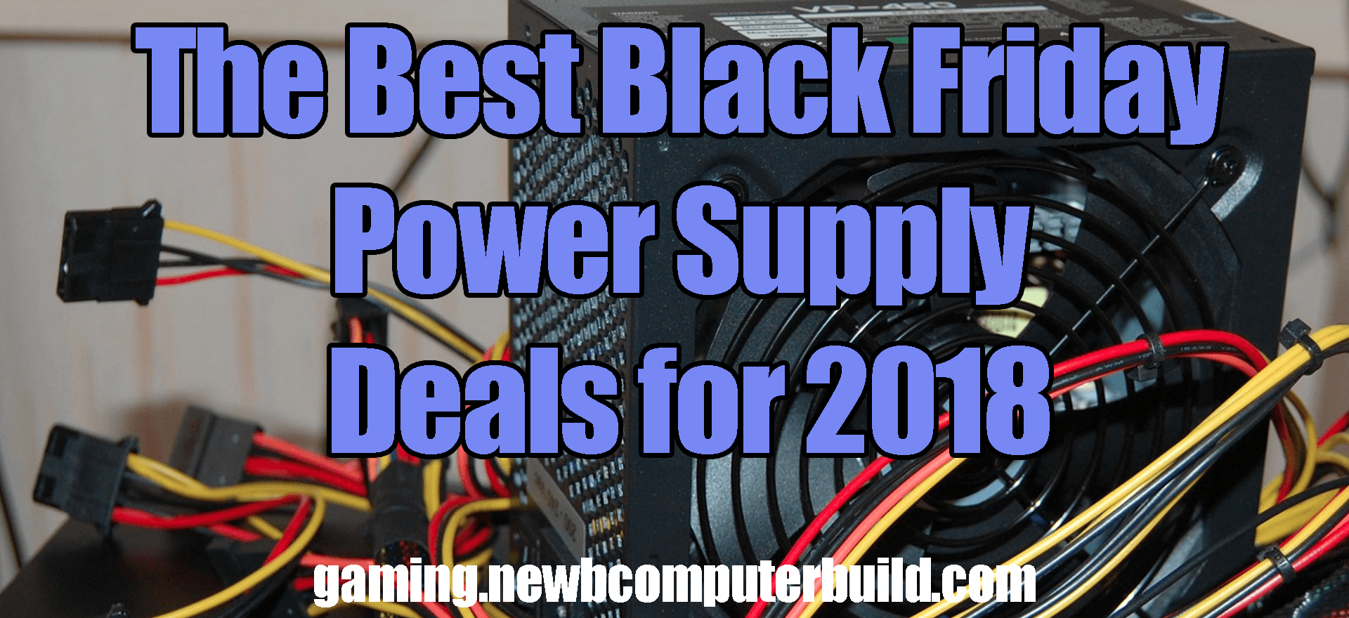 The Best Black Friday Gaming PC Power Supply (PSU) Deals for 2018