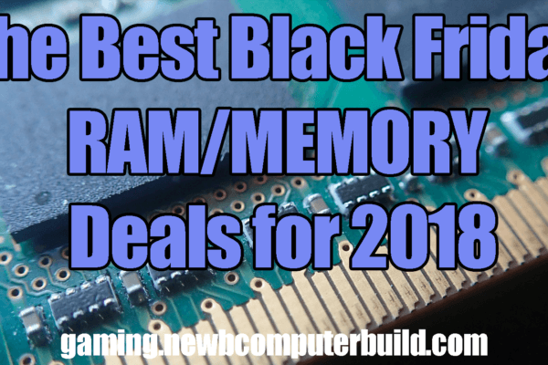 The Best Black Friday Gaming PC RAM & Memory Deals for 2018